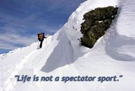"""Life is not a spectator sport."""